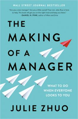 The making of a manager : what to do when everyone looks to you Book cover