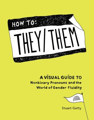 How to they/them : a visual guide to nonbinary pronouns and the world of gender fluidity Book cover
