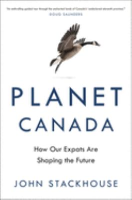 Planet Canada : how our expats are shaping the future Book cover