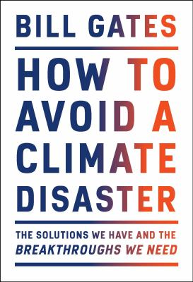 How to avoid a climate disaster : the solutions we have and the breakthroughs we need Book cover