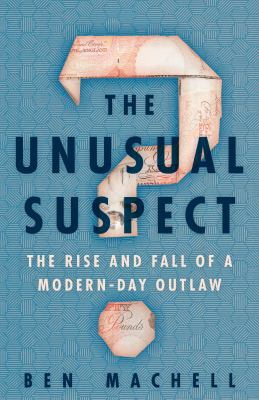 The unusual suspect : the rise and fall of a modern-day outlaw Book cover
