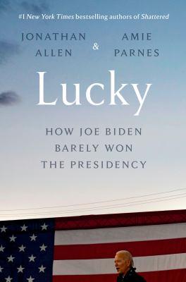 Lucky : how Joe Biden barely won the presidency Book cover