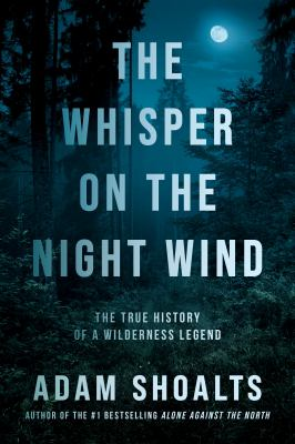 The whisper on the night wind : the true history of a wilderness legend Book cover