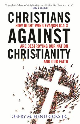 Christians against Christianity : how right-wing Evangelicals are destroying our nation and our faith Book cover