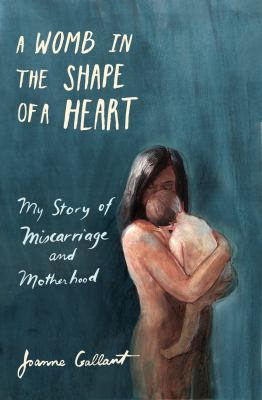 A womb in the shape of a heart : my story of miscarriage and motherhood Book cover